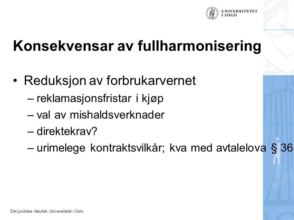 Det juridiske fakultet, Universitetet i Oslo Konsekvensar av fullharmonisering Reduksjon av forbrukarvernet – reklamasjonsfristar i kjøp – val av mishaldsverknader – direktekrav.
