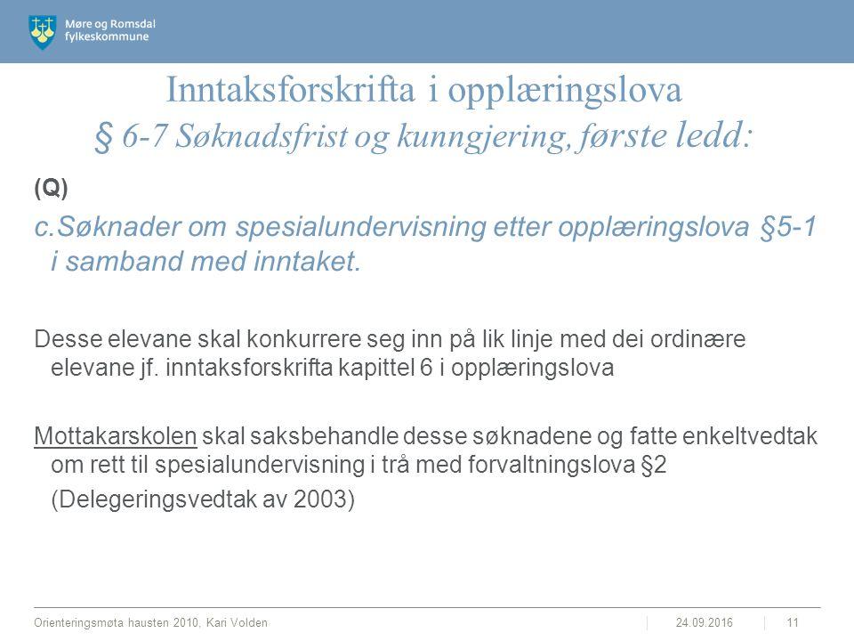 Inntaksforskrifta i opplæringslova § 6-7 Søknadsfrist og kunngjering, f ørste ledd: (Q) c.Søknader om spesialundervisning etter opplæringslova §5-1 i samband med inntaket.