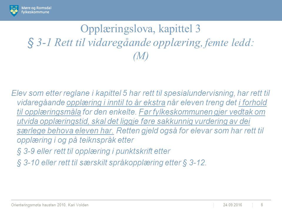 Opplæringslova, kapittel 3 § 3-1 Rett til vidaregåande opplæring, femte ledd: (M) Elev som etter reglane i kapittel 5 har rett til spesialundervisning, har rett til vidaregåande opplæring i inntil to år ekstra når eleven treng det i forhold til opplæringsmåla for den enkelte.
