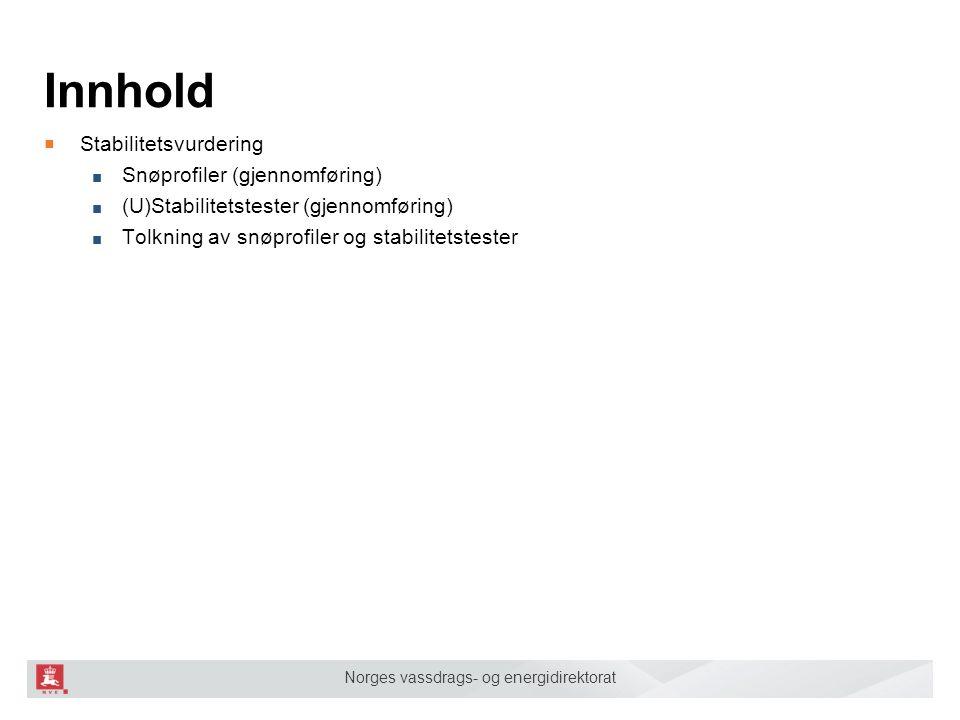 Norges vassdrags- og energidirektorat Innhold ■ Stabilitetsvurdering ■ Snøprofiler (gjennomføring) ■ (U)Stabilitetstester (gjennomføring) ■ Tolkning av snøprofiler og stabilitetstester