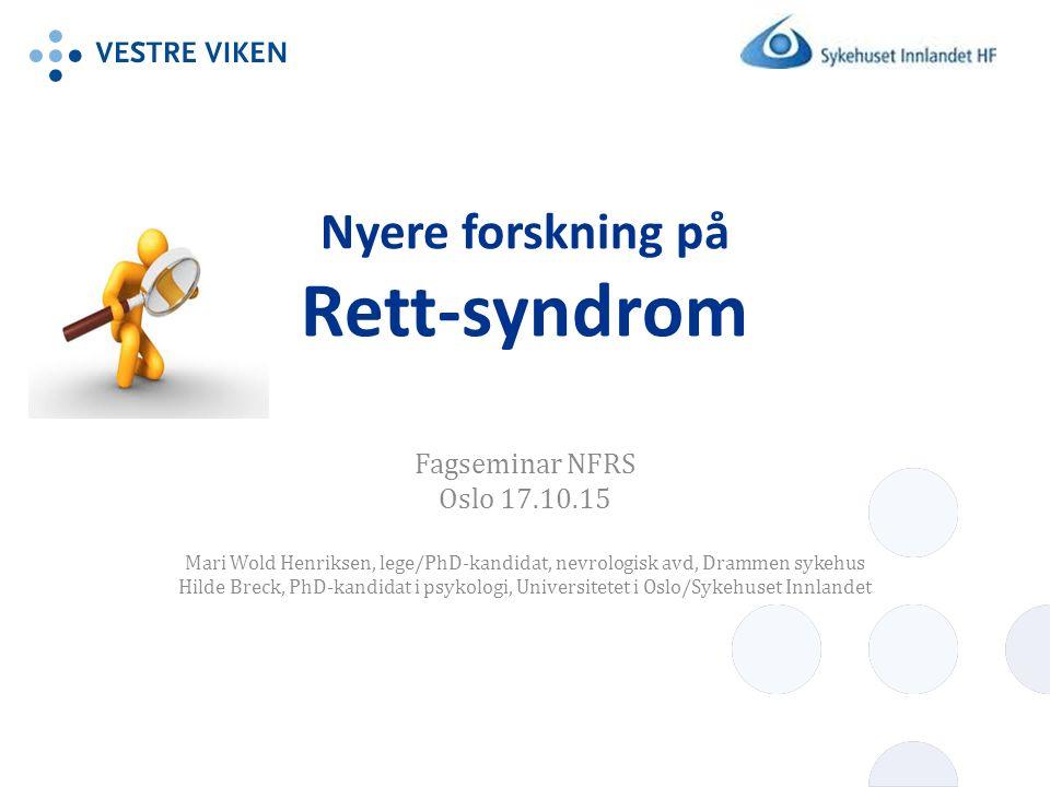 Nyere forskning på Rett-syndrom Fagseminar NFRS Oslo 17.10.15 Mari Wold Henriksen, lege/PhD-kandidat, nevrologisk avd, Drammen sykehus Hilde Breck, PhD-kandidat i psykologi, Universitetet i Oslo/Sykehuset Innlandet