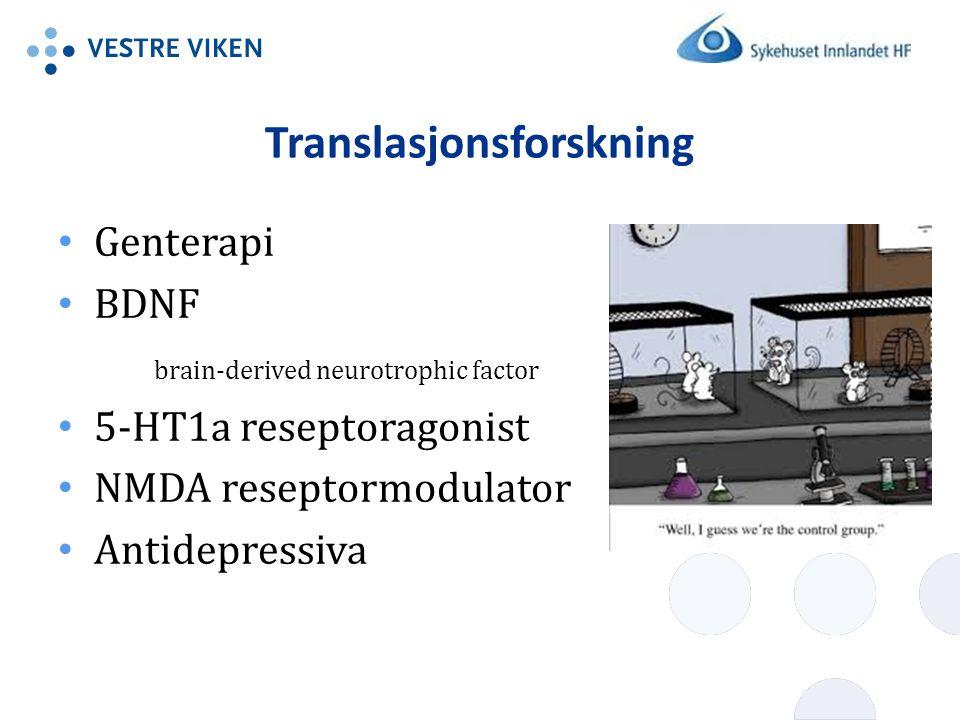 Translasjonsforskning Genterapi BDNF brain-derived neurotrophic factor 5-HT1a reseptoragonist NMDA reseptormodulator Antidepressiva