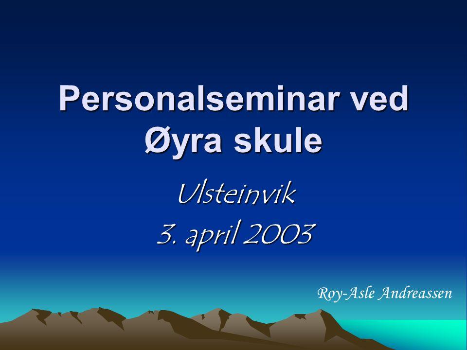 Personalseminar ved Øyra skule Ulsteinvik 3. april 2003 Roy-Asle Andreassen