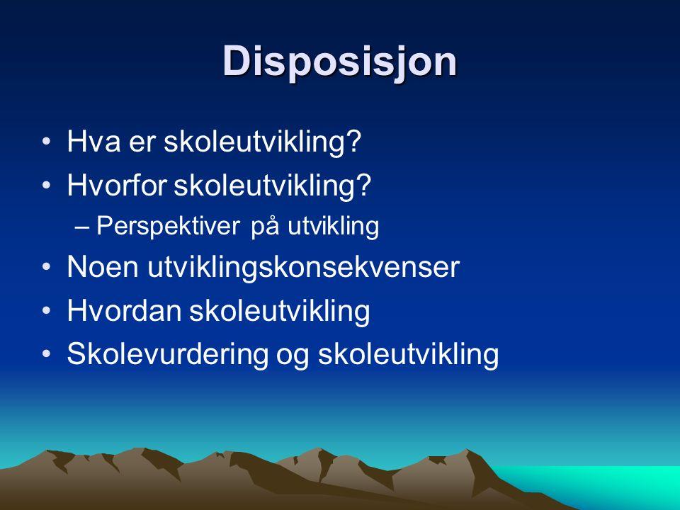 Disposisjon Hva er skoleutvikling? Hvorfor skoleutvikling? –Perspektiver på utvikling Noen utviklingskonsekvenser Hvordan skoleutvikling Skolevurderin