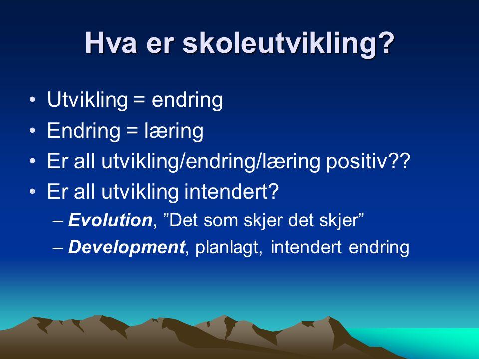 """Hva er skoleutvikling? Utvikling = endring Endring = læring Er all utvikling/endring/læring positiv?? Er all utvikling intendert? –Evolution, """"Det som"""