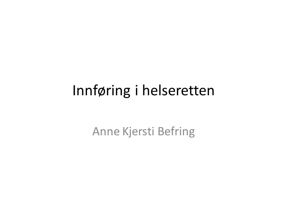 Innføring i helseretten Anne Kjersti Befring