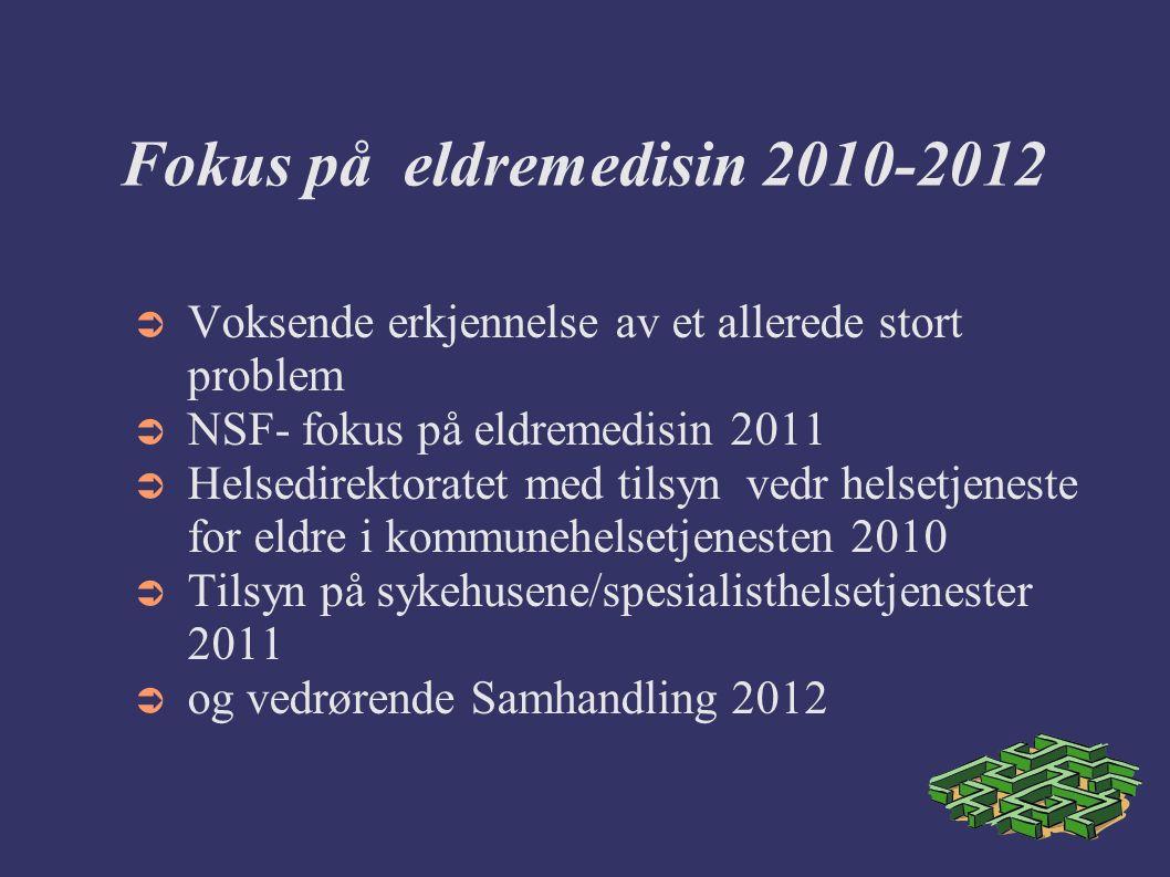 Fokus på eldremedisin 2010-2012  Voksende erkjennelse av et allerede stort problem  NSF- fokus på eldremedisin 2011  Helsedirektoratet med tilsyn vedr helsetjeneste for eldre i kommunehelsetjenesten 2010  Tilsyn på sykehusene/spesialisthelsetjenester 2011  og vedrørende Samhandling 2012