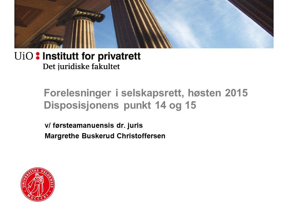Forelesninger i selskapsrett, høsten 2015 Disposisjonens punkt 14 og 15 v/ førsteamanuensis dr. juris Margrethe Buskerud Christoffersen