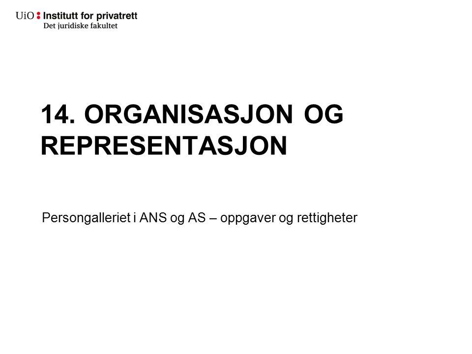 14. ORGANISASJON OG REPRESENTASJON Persongalleriet i ANS og AS – oppgaver og rettigheter