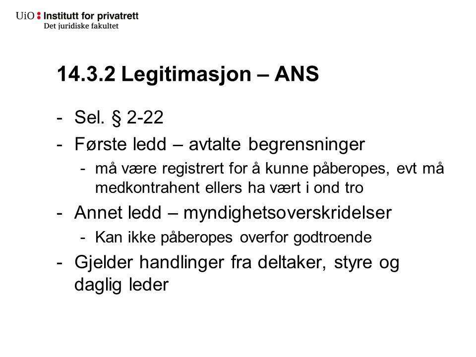 14.3.2 Legitimasjon – ANS -Sel. § 2-22 -Første ledd – avtalte begrensninger -må være registrert for å kunne påberopes, evt må medkontrahent ellers ha