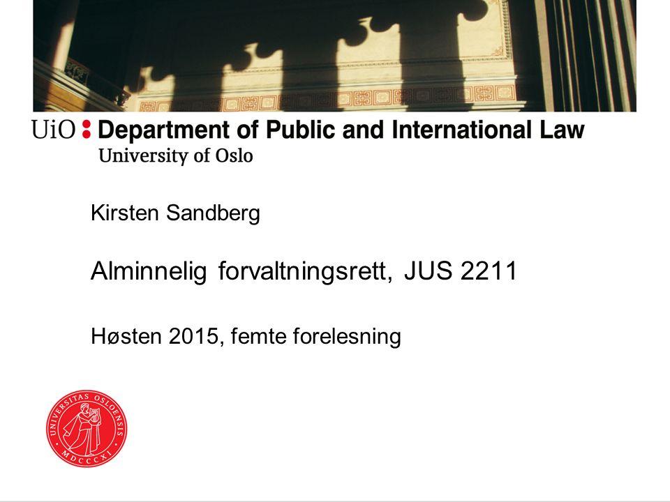 Kirsten Sandberg Alminnelig forvaltningsrett, JUS 2211 Høsten 2015, femte forelesning