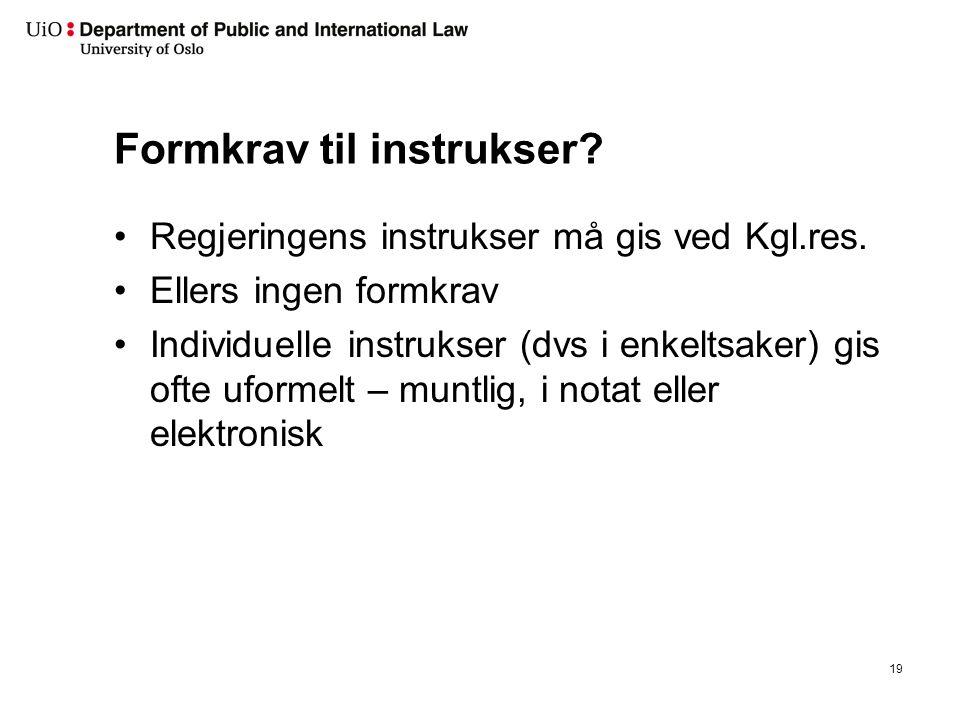 Formkrav til instrukser? Regjeringens instrukser må gis ved Kgl.res. Ellers ingen formkrav Individuelle instrukser (dvs i enkeltsaker) gis ofte uforme