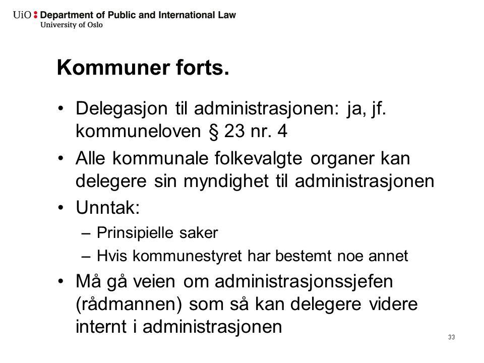 Kommuner forts. Delegasjon til administrasjonen: ja, jf. kommuneloven § 23 nr. 4 Alle kommunale folkevalgte organer kan delegere sin myndighet til adm