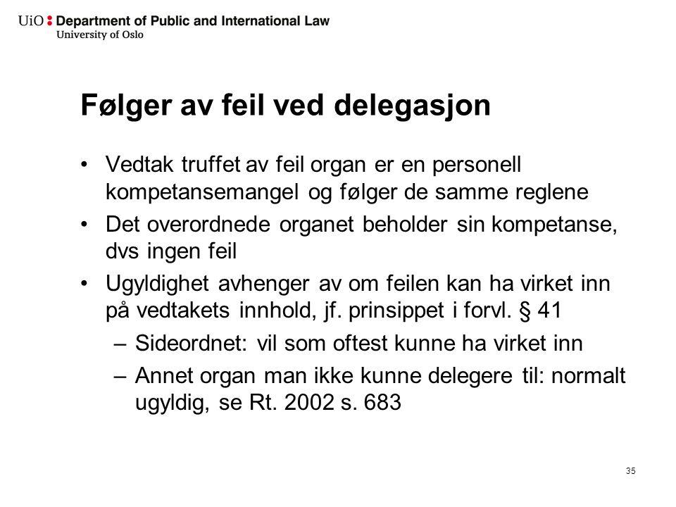 Følger av feil ved delegasjon Vedtak truffet av feil organ er en personell kompetansemangel og følger de samme reglene Det overordnede organet beholde