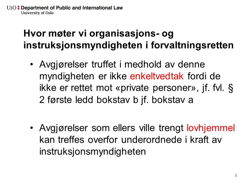 Hvor møter vi organisasjons- og instruksjonsmyndigheten i forvaltningsretten Avgjørelser truffet i medhold av denne myndigheten er ikke enkeltvedtak fordi de ikke er rettet mot «private personer», jf.
