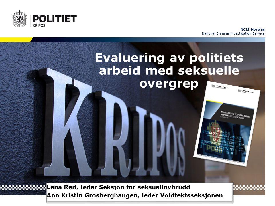NCIS Norway National Criminal investigation Service Bakgrunn - formål Handlingsplan mot voldtekt (2012-2014) – brev fra POD til Kripos 10.5.13:
