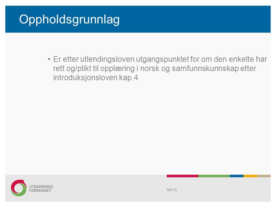 Oppholdsgrunnlag Er etter utlendingsloven utgangspunktet for om den enkelte har rett og/plikt til opplæring i norsk og samfunnskunnskap etter introduksjonsloven kap.4 NKVS