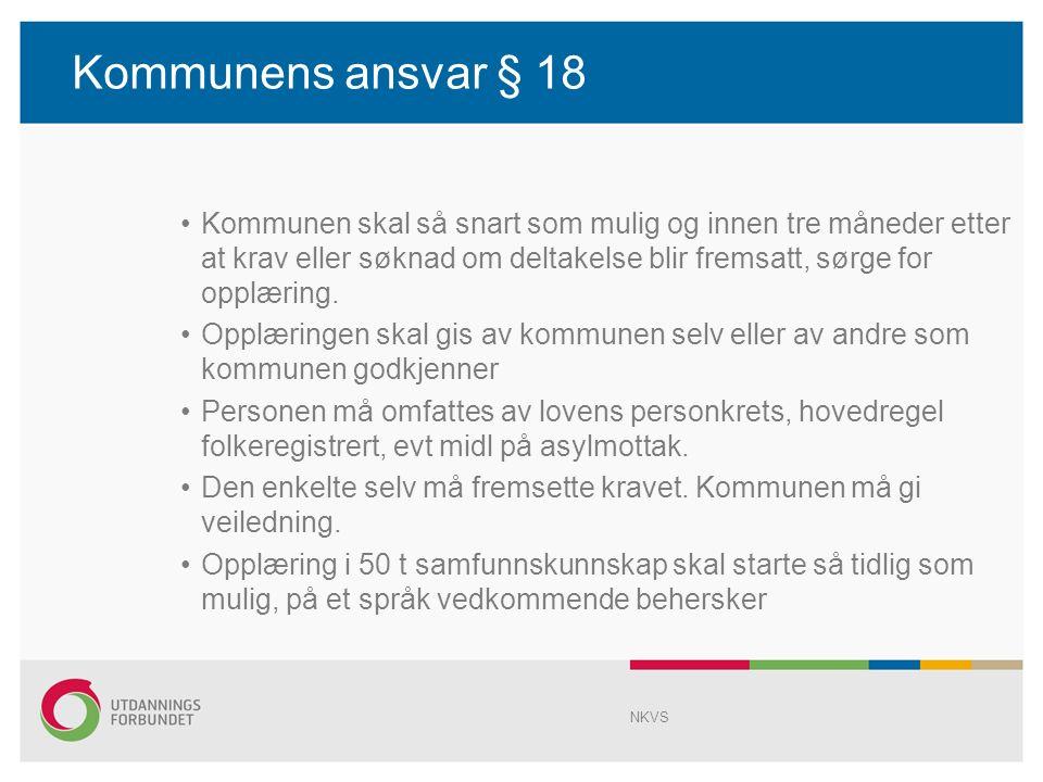 Kommunens ansvar § 18 Kommunen skal så snart som mulig og innen tre måneder etter at krav eller søknad om deltakelse blir fremsatt, sørge for opplæring.