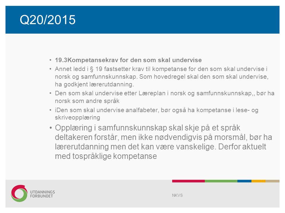 Q20/2015 19.3Kompetansekrav for den som skal undervise Annet ledd i § 19 fastsetter krav til kompetanse for den som skal undervise i norsk og samfunnskunnskap.