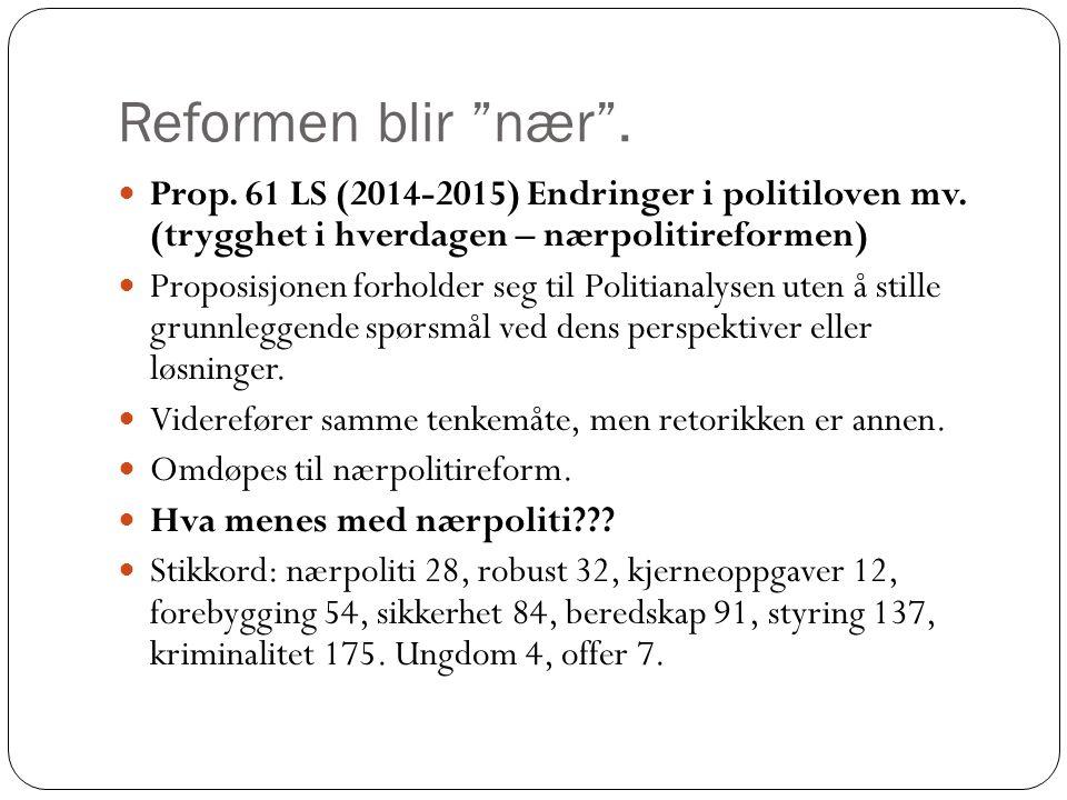 Reformen blir nær . Prop. 61 LS (2014-2015) Endringer i politiloven mv.