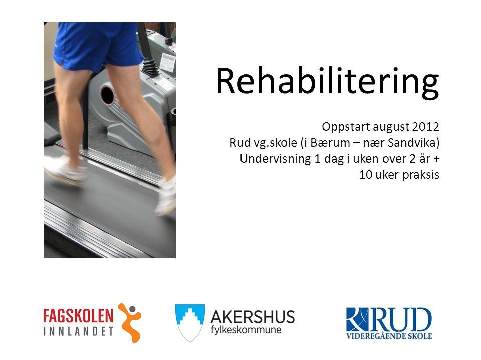 Rehabilitering Oppstart august 2012 Rud vg.skole (i Bærum – nær Sandvika) Undervisning 1 dag i uken over 2 år + 10 uker praksis
