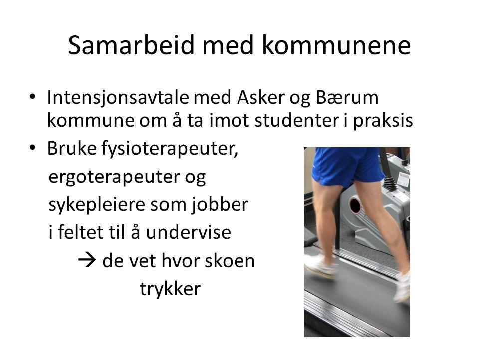 Samarbeid med kommunene Intensjonsavtale med Asker og Bærum kommune om å ta imot studenter i praksis Bruke fysioterapeuter, ergoterapeuter og sykepleiere som jobber i feltet til å undervise  de vet hvor skoen trykker