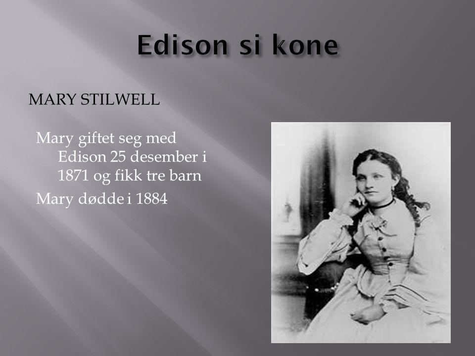MARY STILWELL Mary giftet seg med Edison 25 desember i 1871 og fikk tre barn Mary dødde i 1884