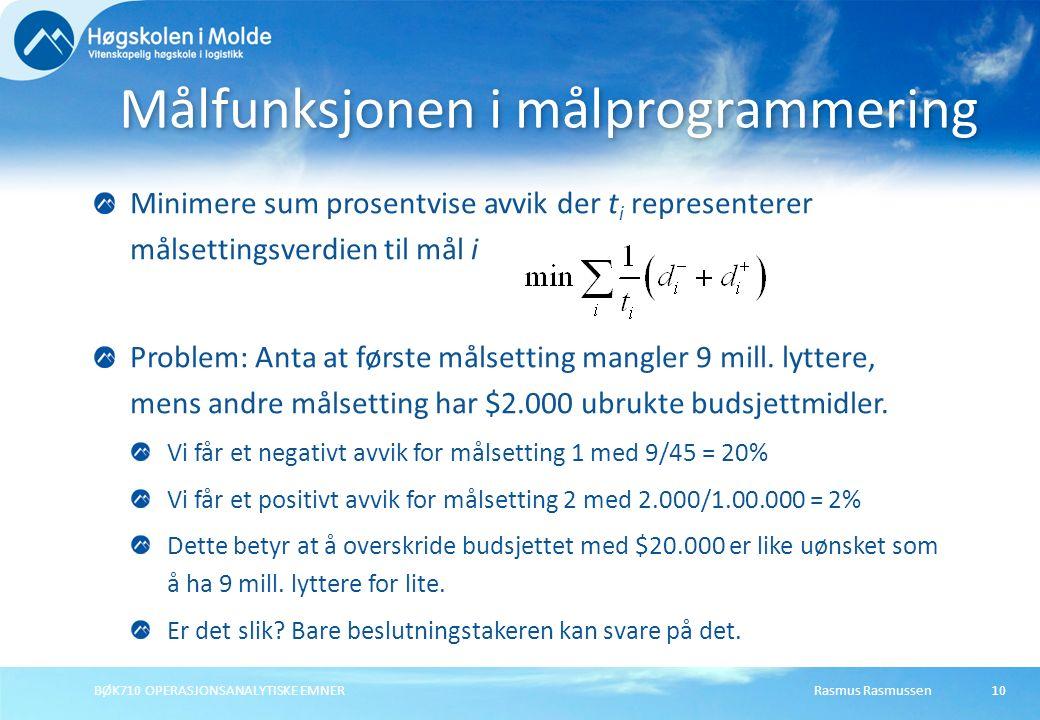 Rasmus RasmussenBØK710 OPERASJONSANALYTISKE EMNER10 Minimere sum prosentvise avvik der t i representerer målsettingsverdien til mål i Problem: Anta at første målsetting mangler 9 mill.