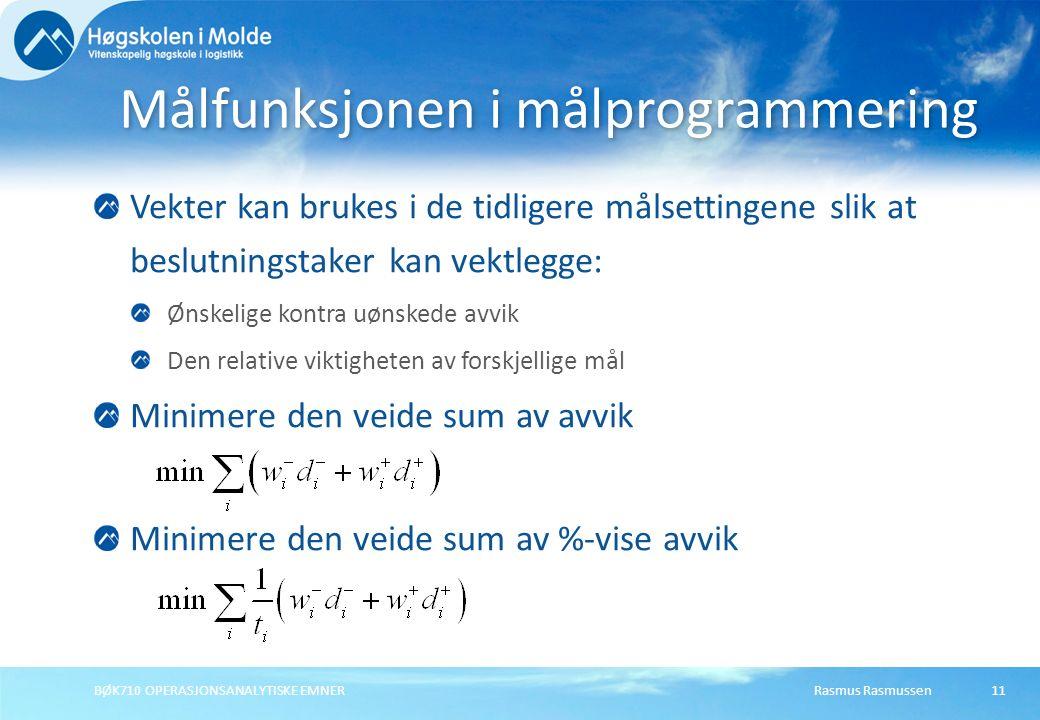 Rasmus RasmussenBØK710 OPERASJONSANALYTISKE EMNER11 Vekter kan brukes i de tidligere målsettingene slik at beslutningstaker kan vektlegge: Ønskelige k