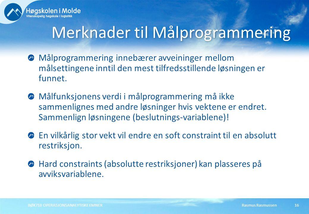 Rasmus RasmussenBØK710 OPERASJONSANALYTISKE EMNER16 Målprogrammering innebærer avveininger mellom målsettingene inntil den mest tilfredsstillende løsningen er funnet.