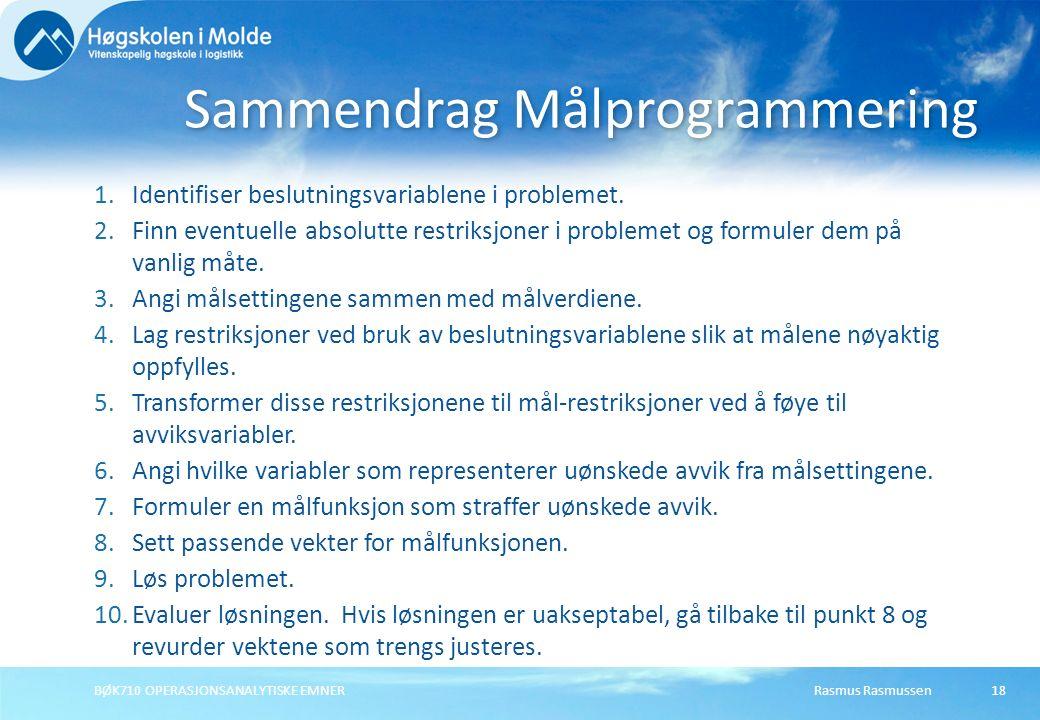 Rasmus RasmussenBØK710 OPERASJONSANALYTISKE EMNER18 1.Identifiser beslutningsvariablene i problemet. 2.Finn eventuelle absolutte restriksjoner i probl