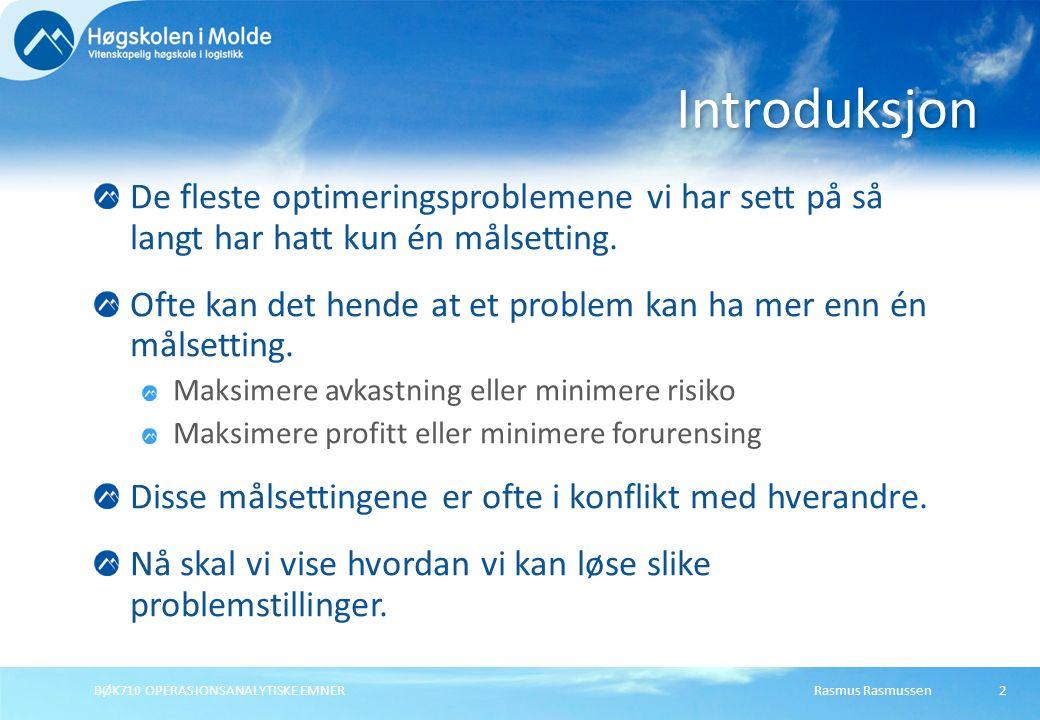 Rasmus RasmussenBØK710 OPERASJONSANALYTISKE EMNER2 De fleste optimeringsproblemene vi har sett på så langt har hatt kun én målsetting. Ofte kan det he