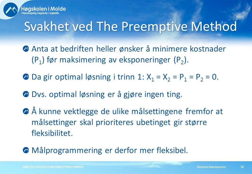 Rasmus RasmussenBØK710 OPERASJONSANALYTISKE EMNER26 Anta at bedriften heller ønsker å minimere kostnader (P 1 ) før maksimering av eksponeringer (P 2 ).