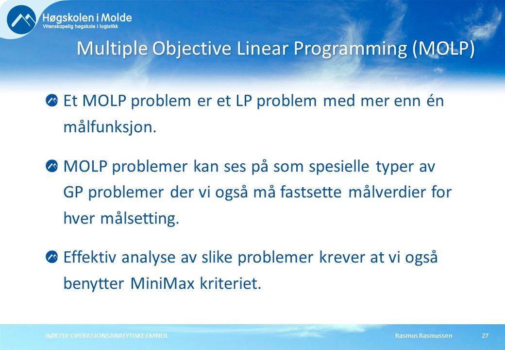 Rasmus RasmussenBØK710 OPERASJONSANALYTISKE EMNER27 Et MOLP problem er et LP problem med mer enn én målfunksjon. MOLP problemer kan ses på som spesiel