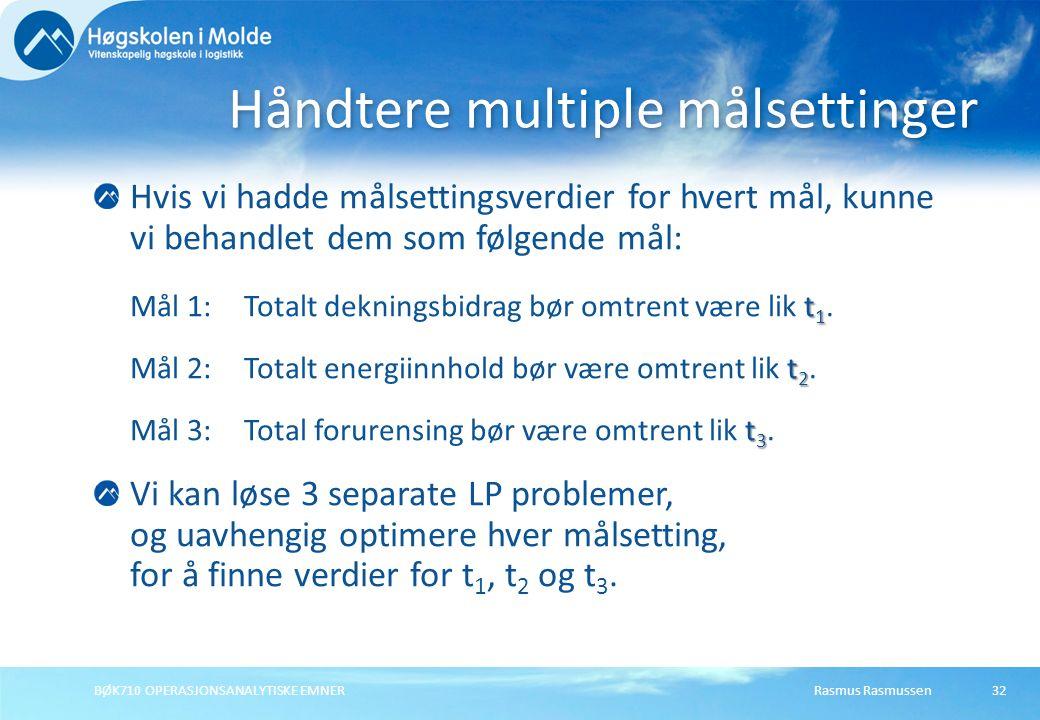 Rasmus RasmussenBØK710 OPERASJONSANALYTISKE EMNER32 Hvis vi hadde målsettingsverdier for hvert mål, kunne vi behandlet dem som følgende mål: t 1 Mål 1
