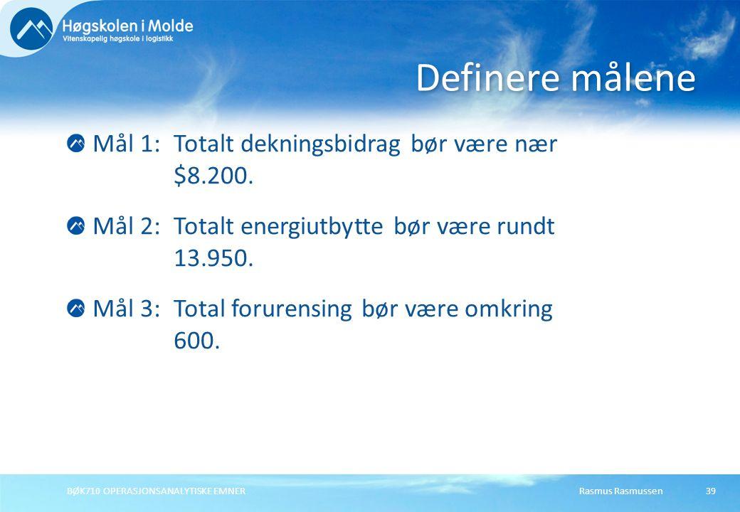 Rasmus RasmussenBØK710 OPERASJONSANALYTISKE EMNER39 Mål 1: Totalt dekningsbidrag bør være nær $8.200. Mål 2: Totalt energiutbytte bør være rundt 13.95