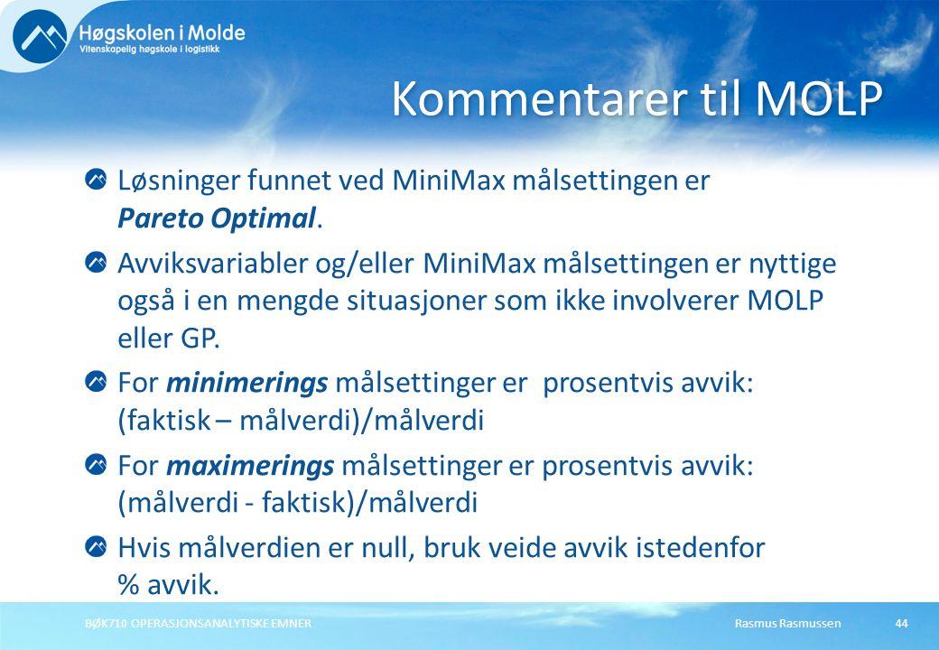 Rasmus RasmussenBØK710 OPERASJONSANALYTISKE EMNER44 Løsninger funnet ved MiniMax målsettingen er Pareto Optimal. Avviksvariabler og/eller MiniMax måls