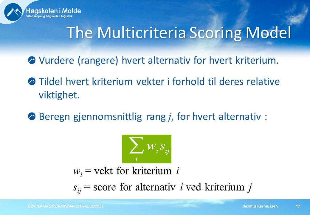 Rasmus RasmussenBØK710 OPERASJONSANALYTISKE EMNER47 Vurdere (rangere) hvert alternativ for hvert kriterium. Tildel hvert kriterium vekter i forhold ti