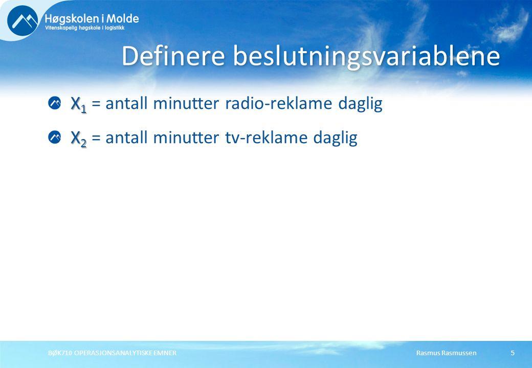 Rasmus RasmussenBØK710 OPERASJONSANALYTISKE EMNER5 X 1 X 1 = antall minutter radio-reklame daglig X 2 X 2 = antall minutter tv-reklame daglig Definere