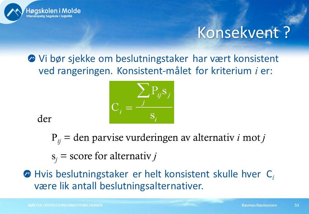 Rasmus RasmussenBØK710 OPERASJONSANALYTISKE EMNER53 Vi bør sjekke om beslutningstaker har vært konsistent ved rangeringen. Konsistent-målet for kriter