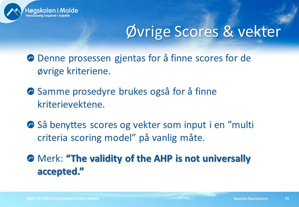 Rasmus RasmussenBØK710 OPERASJONSANALYTISKE EMNER55 Denne prosessen gjentas for å finne scores for de øvrige kriteriene. Samme prosedyre brukes også f