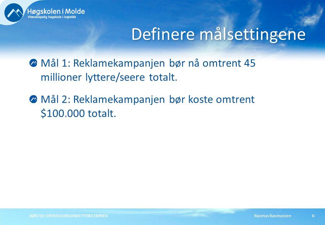 Rasmus RasmussenBØK710 OPERASJONSANALYTISKE EMNER6 Mål 1: Reklamekampanjen bør nå omtrent 45 millioner lyttere/seere totalt. Mål 2: Reklamekampanjen b