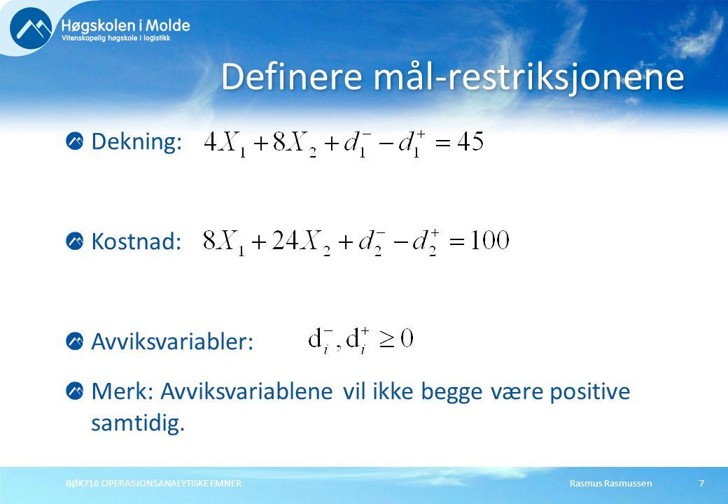 Rasmus RasmussenBØK710 OPERASJONSANALYTISKE EMNER7 Dekning: Kostnad: Avviksvariabler: Merk: Avviksvariablene vil ikke begge være positive samtidig. De