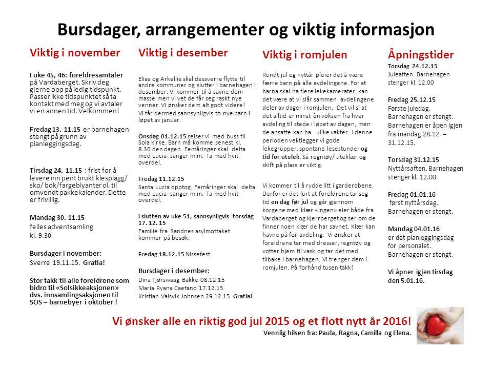 Bursdager, arrangementer og viktig informasjon Viktig i desember Elias og Arkellie skal dessverre flytte til andre kommuner og slutter i barnehagen i desember.