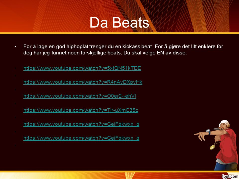 Da Beats For å lage en god hiphoplåt trenger du en kickass beat.