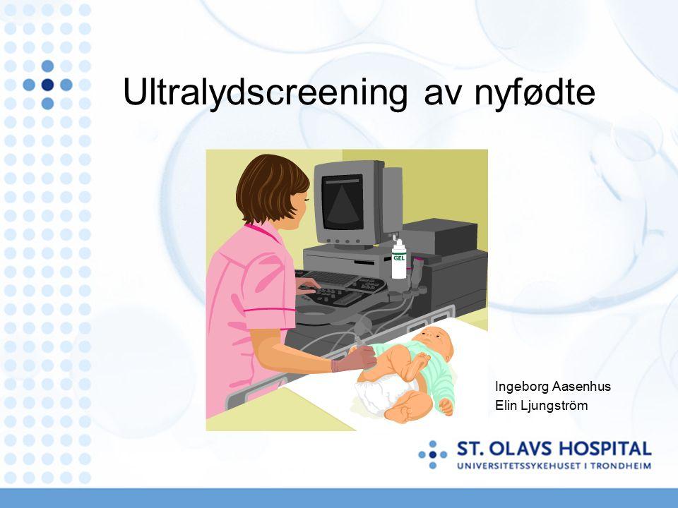 Ultralydscreening av nyfødte Ingeborg Aasenhus Elin Ljungström