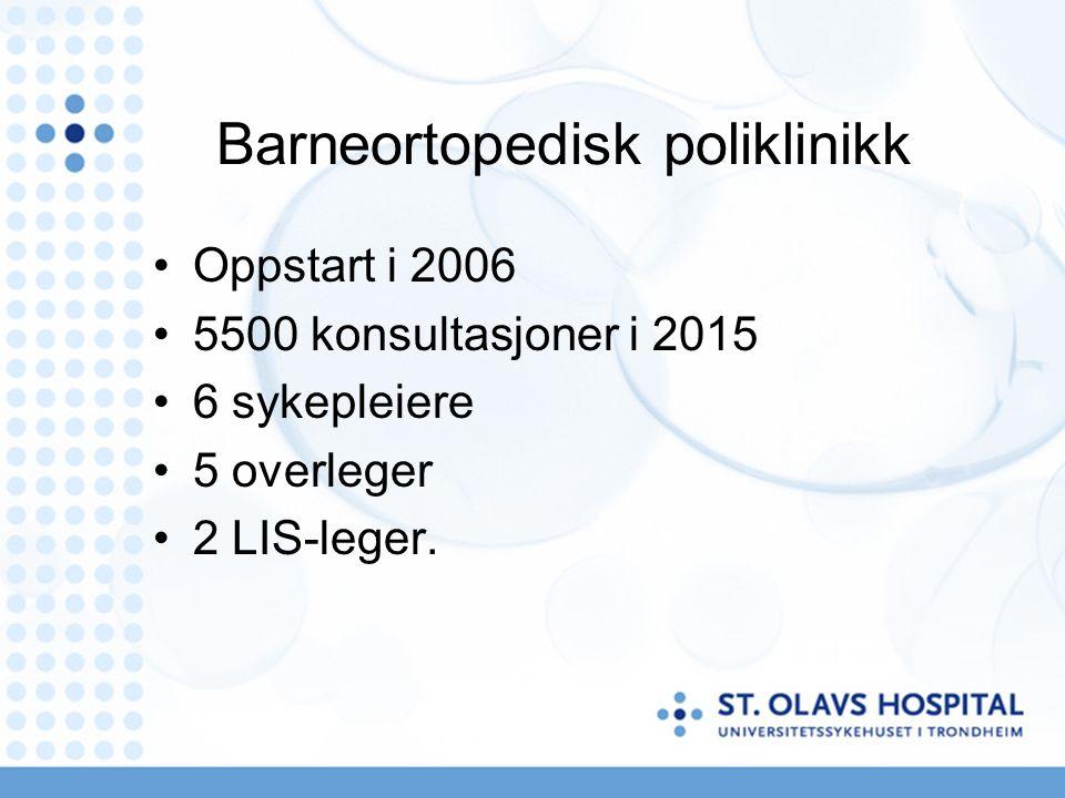 Barneortopedisk poliklinikk Oppstart i 2006 5500 konsultasjoner i 2015 6 sykepleiere 5 overleger 2 LIS-leger.