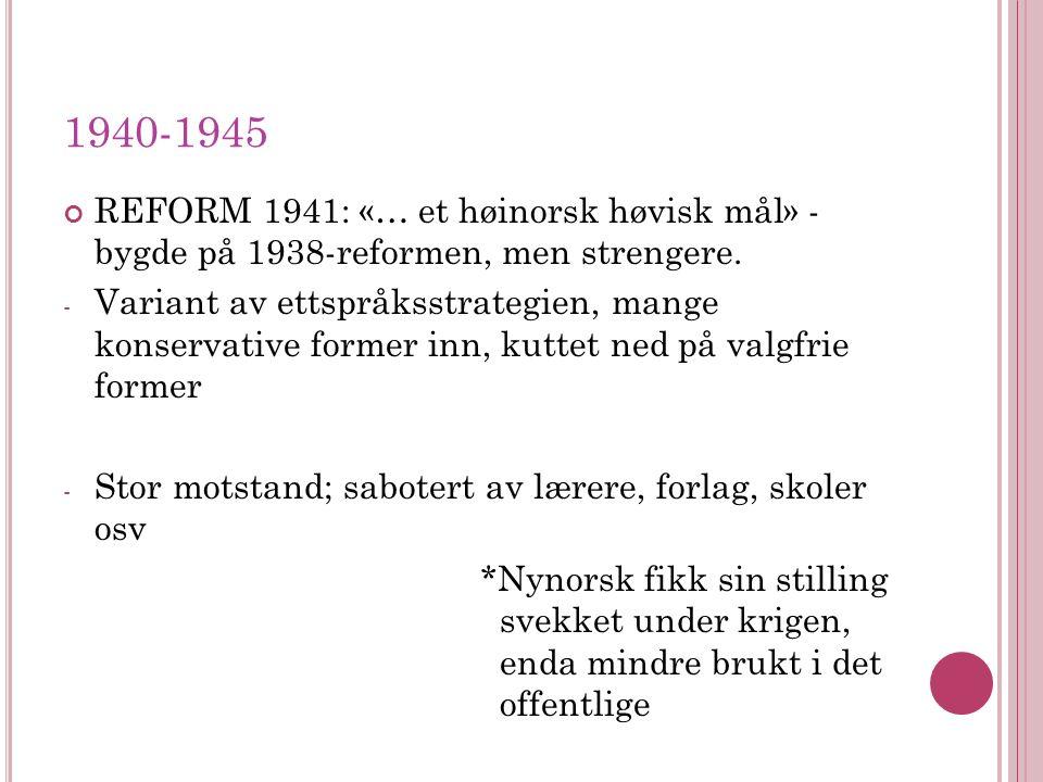 1940-1945 REFORM 1941: «… et høinorsk høvisk mål» - bygde på 1938-reformen, men strengere.