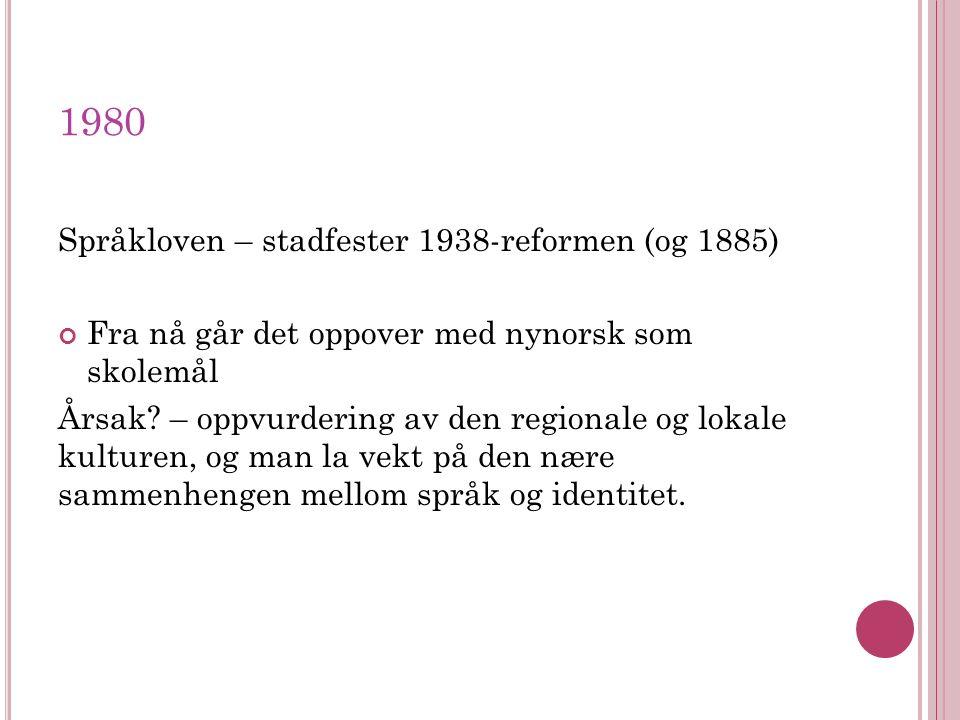 1980 Språkloven – stadfester 1938-reformen (og 1885) Fra nå går det oppover med nynorsk som skolemål Årsak.