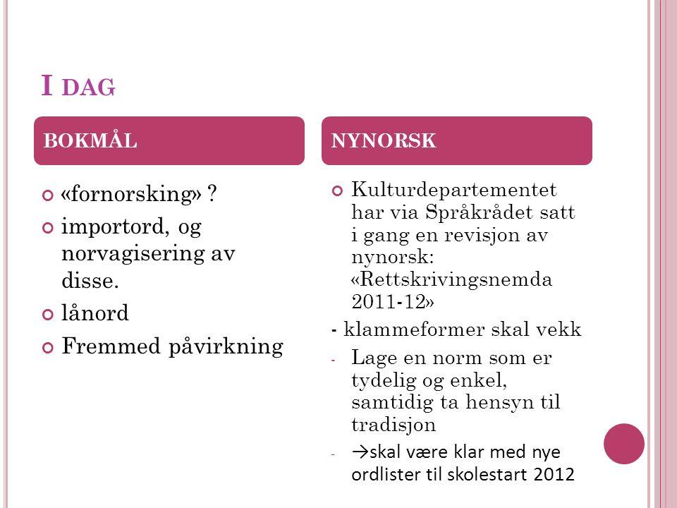 I DAG «fornorsking» . importord, og norvagisering av disse.